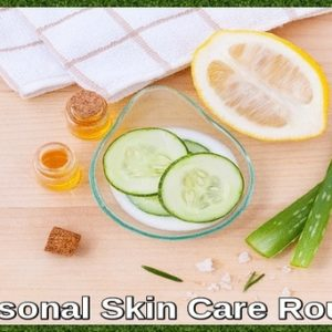 How to Start and Establish a Personal Skin Care Routine