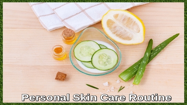 Personal Skin Care Routine and Tips