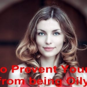 How to Prevent Your Face from being Oily
