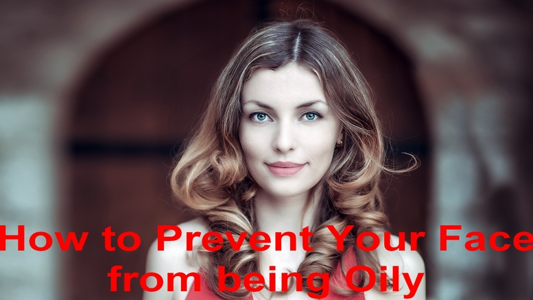 How to Prevent Your Face from being Oily Fast Naturally at Home