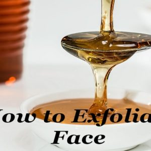 How to Exfoliate Face